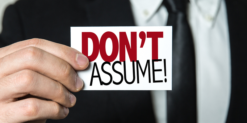 Don't Assume Anything!
